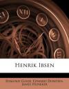 Henrik Ibse, Volume 5 - Edmund Gosse, Edward Dowden, James Huneker