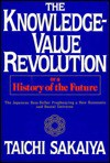 The Knowledge-Value Revolution, Or, a History of the Future - Taichi Sakaiya, George Fields