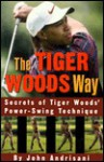 Tiger Woods Way, The: An Analysis of Tiger Woods' Power-Swing Technique - John Andrisani