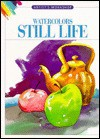 Watercolors-Still Life (Artist's Workshop , No 5) - Walter Foster, Ursula Bagnall, Astrid Hille
