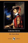 Collected Stories (Dodo Press) - Mrs. Henry Wood