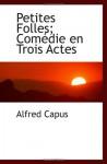 Petites Folles; Comédie en Trois Actes (French Edition) - Alfred Capus