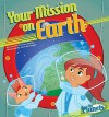 Your Mission on Earth - Christine Zuchora-Walske, Scott Burroughs, Diane M. Bollen