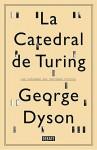 La catedral de Turing/ Turing's Cathedral: Los or?-genes del universo digital/ The origins of the digital universe by George Dyson (2015-01-15) - George Dyson