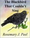 The Blackbird That Couldn't Sing - Rosemary Peel