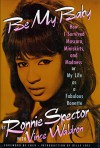 Be My Baby: How I Survived Mascara, Miniskirts, and Madness, or My Life As a Fabulous Ronette - Ronnie Spector, Vince Waldron, Billy Joel, Cher