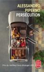 Persécution (Le feu ami des souvenirs, #1) - Alessandro Piperno, Fanchita Gonzalez Batlle