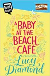 A Baby at the Beach Cafe - Lucy Diamond