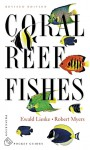 Coral Reef Fishes: Caribbean, Indian Ocean and Pacific Ocean Including the Red Sea - Revised Edition - Robert Myers, Ewald Lieske