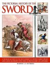 The Pictorial History of the Sword: A Detailed Account of the Development of Swords, Sabres, Spears and Lances, Illustrated with Over 230 Photographs and Artworks - Harvey J.S. Withers