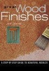 Great Wood Finishes: A Step-By-Step Guide to Beautiful Results - Jeff Jewitt