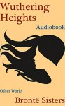 Wuthering Heights And Other Works by the Brontë Sisters - Charlotte Brontë, Emily Brontë, Anne Brontë