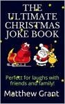 The Ultimate Christmas Joke Book (The Ultimate Joke books series) - Matthew Grant