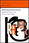 Addressing Postmodernity: Kenneth Burke, Rhetoric, and a Theory of Social Change - Barbara A. Biesecker