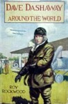 Dave Dashaway Around the World or, A Young Yankee Aviator Among Many Nations - Roy Rockwood