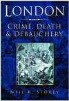 London: Crime, Death & Debauchery - Neil R. Storey