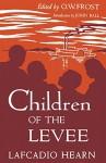 Children of the Levee - Lafcadio Hearn, John Ball, O. W. Frost