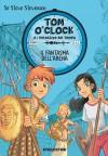 Il fantasma dell'arena. Tom O'Clock e i detective del tempo. Ediz. illustrata: 2 - Sir Steve Stevenson, N. Sammarco