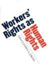 Workers' Rights as Human Rights - James A. Gross