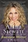 Rearview Mirror: A Memoir - Alana Stewart