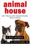 Animal House: My True-Life Adventure with Pets (True-Life Adventures) - John Phythyon