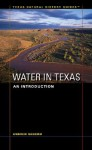 Water in Texas: An Introduction (Texas Natural History Guides - Andrew Sansom