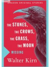 The Stones, The Crows, The Grass, The Moon - Walter Kirn