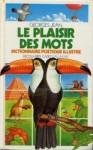 LE PLAISIR DES MOTS - Dictionnaire poétique illustré - Georges Jean