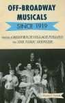 Off-Broadway Musicals Since 1919: From Greenwich Village Follies to the Toxic Avenger - Thomas S. Hischak