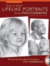 How To Draw Lifelike Portraits From Photographs - Revised: 20 step-by-step demonstrations with bonus DVD - Lee Hammond