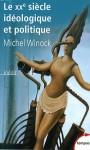 Le XXe siècle idéologique et politique - Michel Winock