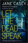 Let the Dead Speak (Maeve Kerrigan Novels) - Jane Casey