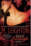 Brave Enough: A Tall, Dark, and Dangerous - M. Leighton