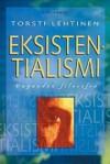Eksistentialismi: Vapauden filosofia - Torsti Lehtinen