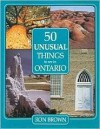 50 Unusual Things to See in Ontario - Ron Brown