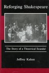 Reforging Shakespeare: The Story of a Theatrical Scandal - Jeffrey Kahan, Kitti Carriker