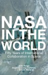 NASA in the World: Fifty Years of International Collaboration in Space - John Krige, Angelina Long Callahan, Ashok Maharaj