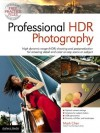 Professional HDR Photography: High Dynamic Range (HDR) Shooting and Postproduction for Amazing Detail and Color on Any Scene or Su - Mark Chen