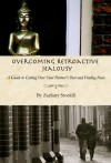 Overcoming Retroactive Jealousy: A Guide to Getting Over Your Partner's Past and Finding Peace - Zachary Stockill, Frank Morrison