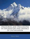 Discourses and Discussions in Explanation and Defence of Unitarianism - Orville Dewey