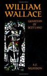William Wallace: Guardian of Scotland - A.F. Murison, Alexander Falconer Murison