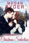 Operation: Christmas Seduction - Megan Ryder