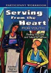 Serving from the Heart for Youth: Finding Your Gifts and Talents for Service - Abingdon Press, Carol Cartmill, Anne Broyles
