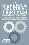 The Defence Industrial Triptych: Government as a Customer, Sponsor and Regulator of Defence Industry - Trevor Taylor, Henrik Heidenkamp, John Louth