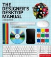 The Designer's Desktop Manual: Essential Technology Techniques For The Design Professional - Jason Simmons
