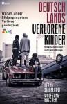 Deutschlands verlorene Kinder. Warum unser Bildungssystem Verlierer produziert - Bernd Siggelkow, Wolfgang Büscher