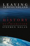 Leaving Newfoundland: A History of Out-Migration - Stephen Nolan