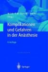 Komplikationen Und Gefahren in Der Anasthesie (4., Erw. U. Berarb. Aufl.) - Werner F. List, Peter-Michael Osswald, Ingmar Hornke