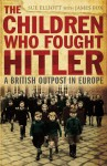 The Children Who Fought Hitler: A British Outpost in Europe - Sue Elliott, Sue Elliott