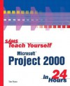 Sams Teach Yourself Microsoft Project 2000 in 24 Hours - Tim Pyron